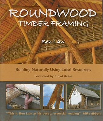 Roundwood Timber Framing By Law, Ben/ Kahn, Lloyd (FRW)