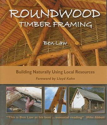 Roundwood Timber Framing By Law, Ben/ Kahn, Lloyd (FRW)
